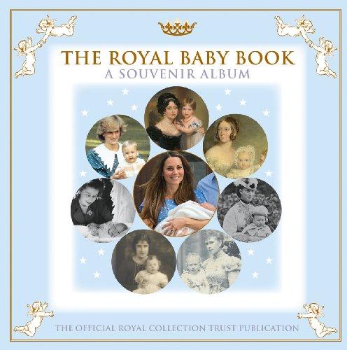 Royal Baby Book, The:A Souvenir Album By Royal Collection Trust