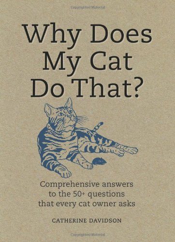 Why Does My Cat Do That?: Comprehensive Answers to the 50 Questions That Every Cat Owner Asks by Sophie Collins