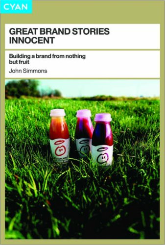 Innocent: Building a Brand from Nothing But Fruit by John Simmons