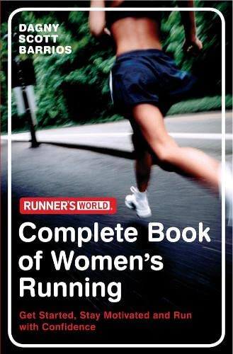 """Runner's World"": The Complete Book of Women's Running: Get Started, Stay Motivated and Run with Confidence by Dagny Scott Barrios"