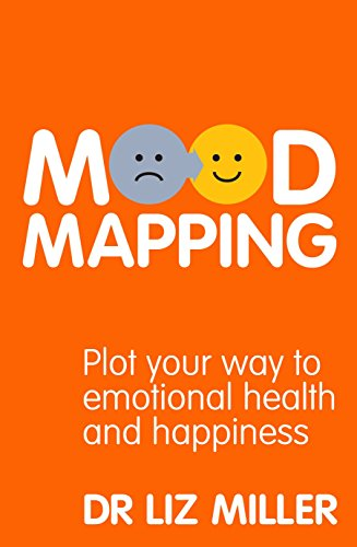 Mood Mapping: Plot Your Way to Emotional Health and Happiness by Dr. Liz Miller