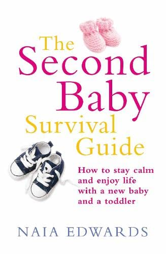 The Second Baby Survival Guide: How to Stay Calm and Enjoy Life with a New Baby and a Toddler by Naia Edwards
