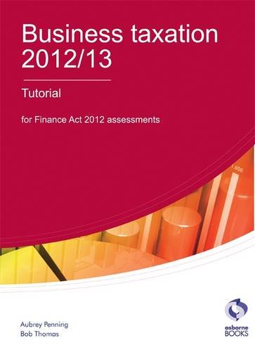 Business Taxation 2012/13 Tutorial By Aubrey Penning
