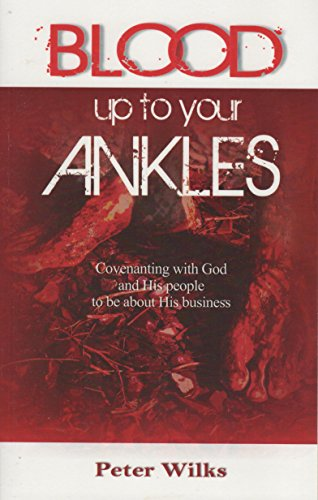 Blood Up to Your Ankles By Peter Wilks