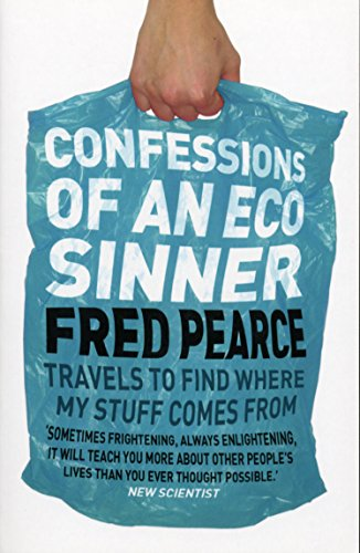 Confessions of an Eco Sinner: Travels to Find Where My Stuff Comes from by Fred Pearce