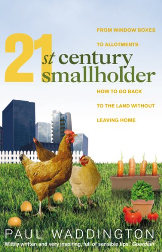 21st-Century Smallholder: From Window Boxes To Allotments: How To Go Back To The Land Without Leaving Home By Paul Waddington