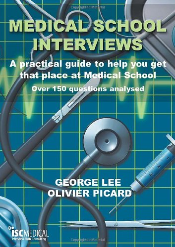 Medical School Interviews: A Practical Guide to Help You Get That Place at Medical School - Over 150 Questions Analysed By George Lee