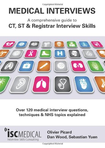 Medical Interviews: A Comprehensive Guide to CT, ST and Registrar Interview Skills: Over 120 Medical Interview Questions, Techniques and NHS Topics Explained by Olivier Picard