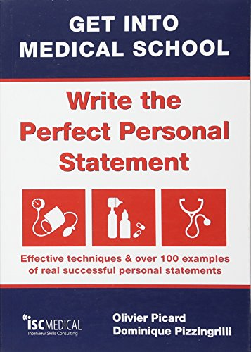 Get into Medical School - Write the Perfect Personal Statement: Effective Techniques & Over 100 Examples of Real Successful Personal Statements by Olivier Picard