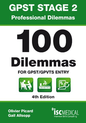 GPST Stage 2 - Professional Dilemmas - 100 Dilemmas for GPST / GPVTS Entry (Situational Judgment Tests / SJTs) By Olivier Picard