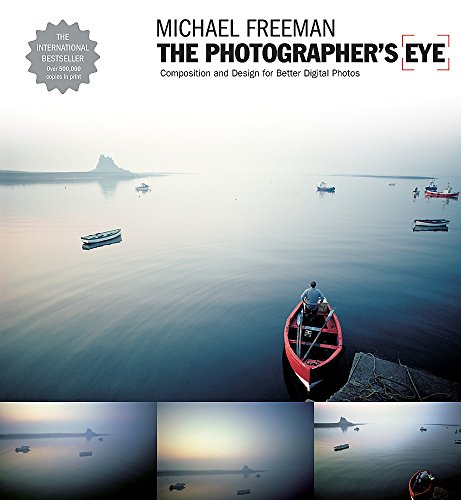 The Photographer's Eye: Composition and Design for Better Digital Photographs by Michael Freeman