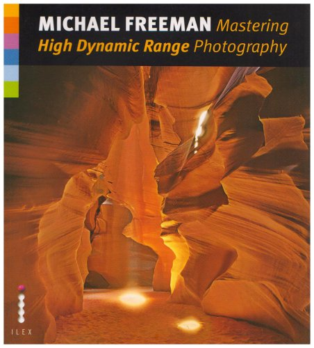 Mastering High Dynamic Range (HDR) Photography By Michael Freeman