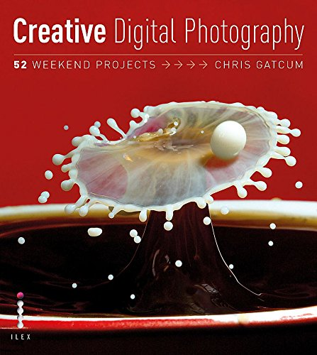 Creative Digital Photography: 52 Weekend Projects By Chris Gatcum