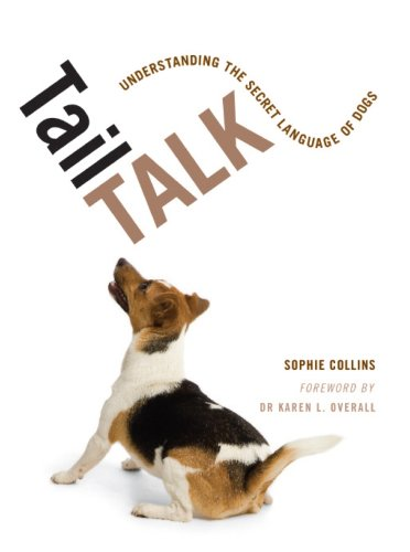 Tail Talk: Understanding the Secret Language of Dogs By Sophie Collins