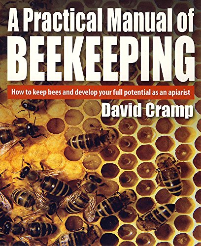 A Practical Manual of Beekeeping: How to Keep Bees and Develop Your Full Potential as an Apiarist By David Cramp