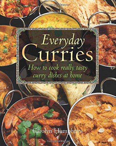 Everyday Curries: How to Cook Really Tasty Curry Dishes at Home by Carolyn Humphries