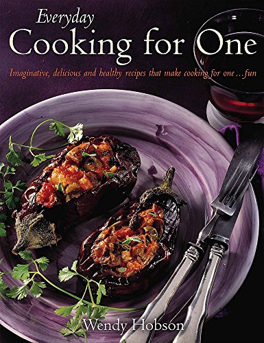 Everyday Cooking For One: Imaginative, Delicious and Healthy Recipes That Make Cooking for One ... Fun by Wendy Hobson