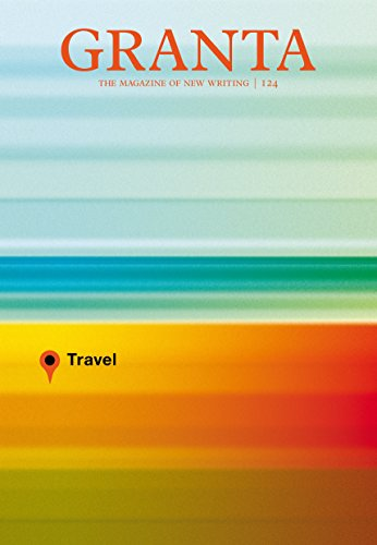 Granta 124: Travel by John Freeman