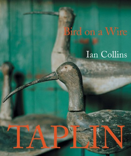 Bird on a Wire: the Life and Art of Guy Taplin By Ian Collins