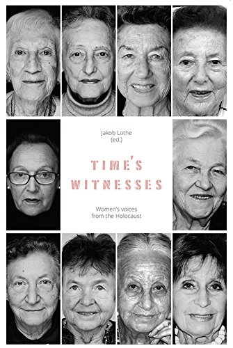 Time's Witnesses: Women's Voices from the Holocaust By Edited by Jakob Lothe