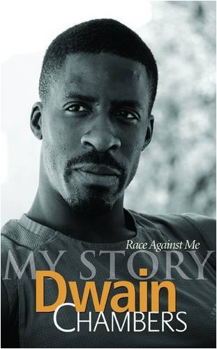 Race Against Me: My Story By Dwain Chambers