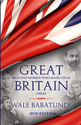 Great Men and Women Who Made Great Britain Great: How Christians Can Change Society By Wale Babatunde