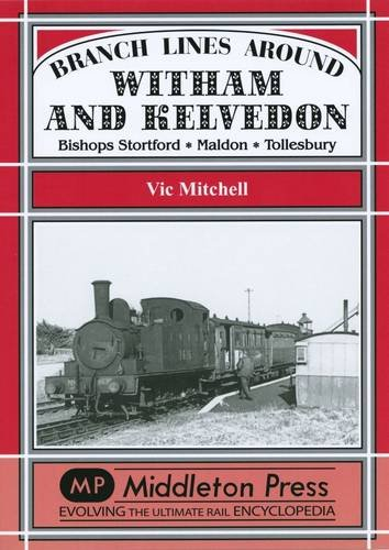 Branch Lines Around Witham and Kelvedon By Vic Mitchell