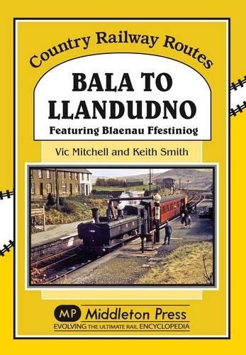 Bala to Llandudno: Featuring Blaenau Ffestiniog By Vic Mitchell