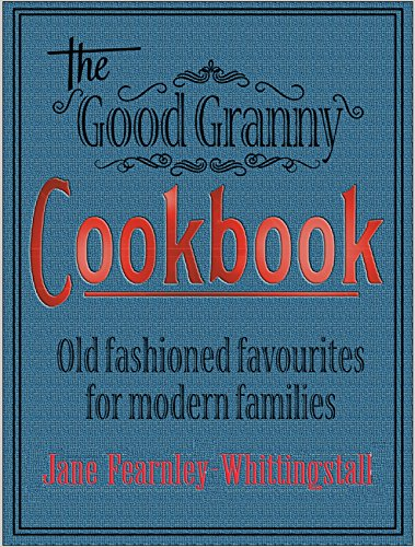 The Good Granny Cookbook: Traditional Favourites for Modern Families by Jane Fearnley-Whittingstall