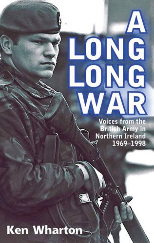 A Long Long War: Voices from the British Army in Northern Ireland 1969–98 By Ken Wharton
