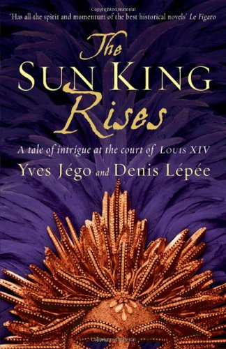 Sun King Rises: a Tale of Intrigue at the Court of Louis Xiv By Yves Jego