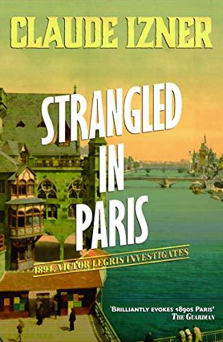 Strangled in Paris: Victor Legris Bk 6 By Claude Izner