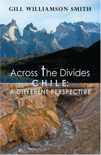 Across the Divides, Chile: A Different Perspective By Gill Williamson-Smith