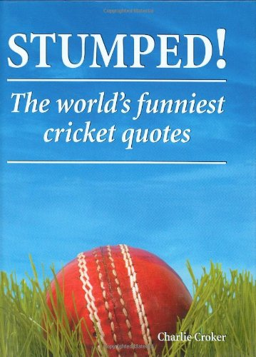 Stumped!: The Worlds Funniest Cricket Quotes by Charlie Croker