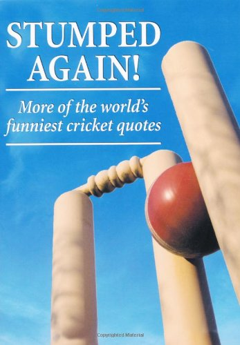 Stumped Again!: More of the World's Funniest Cricket Quotes by Charlie Croker