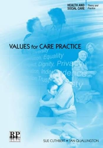 Values for Care Practice (Health and Social Care: Theory and Practice) By Sue Cuthbert
