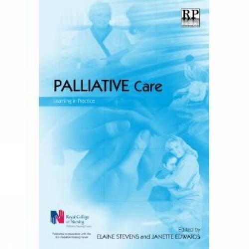 Palliative Care By Elaine Stevens (Lecturer in Palliative Care, School of Health, Nursing and Midwifery, University of the West of Scotland and Education Manager at Ayrshire Hospice)