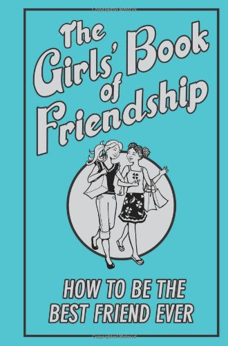 The Girls' Book of Friendship: How To Be The Best Friend Ever By Gemma Reece
