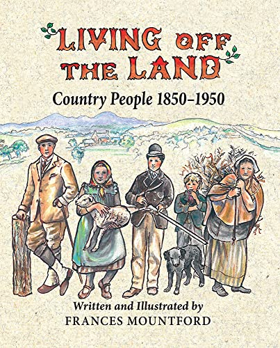 Living Off the Land: Country People, 1850-1950 By Frances Mountford