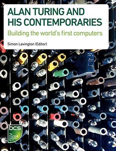 Alan Turing and his Contemporaries By Edited by Simon H. Lavington