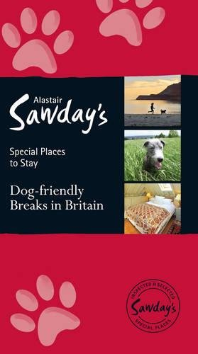 Dog Friendly Breaks in Britain: The Best Dog Friendly Pubs, Hotels, B&Bs and Self-Catering Places by Kate Humble