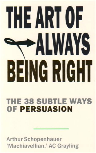 The Art of Always Being Right: The 38 Subtle Ways to Win an Argument by A. C. Grayling