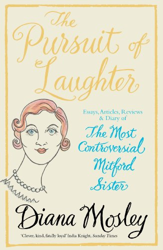 The Pursuit of Laughter: Essays, Reviews and Diary By Diana Mitford, (Lady Mosley)