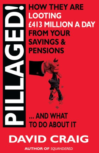 Pillaged! How They Are Looting £413 Million a Day from Your Savings and Pensions By David Craig