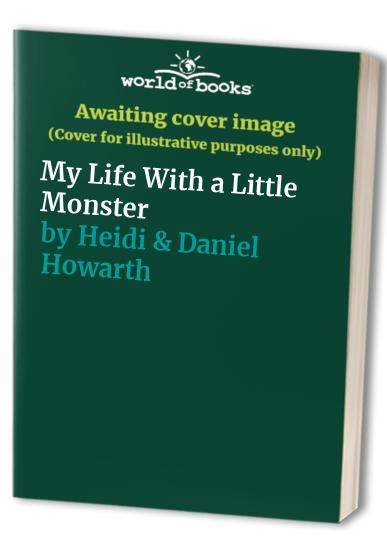 My Life With a Little Monster By Heidi & Daniel Howarth