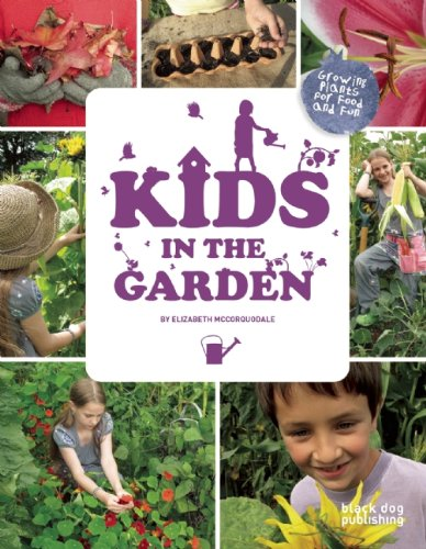 Kids in the Garden: Growing Plants for Food and Fun by Elizabeth McCorquodale