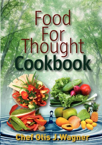 Food for Thought Cookbook By Chef Otis J. Wagner
