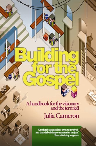 Building for the Gospel: A Handbook for the Visionary and the Terrified By Julia Cameron