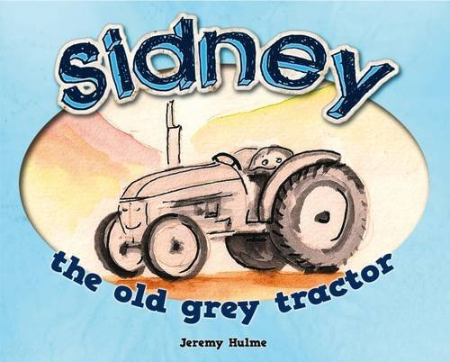 SIDNEY THE OLD GREY TRACTOR By Jeremy Hulme