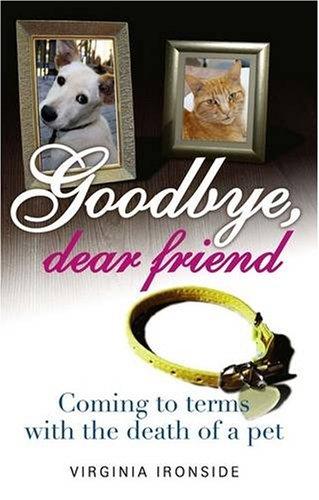 Goodbye, Dear Friend By Virginia Ironside